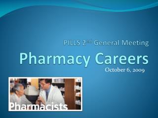 PILLS 2 nd  General Meeting Pharmacy Careers
