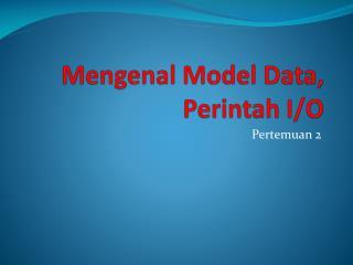 Mengenal  Model Data,  Perintah  I/O
