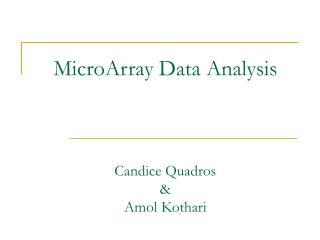 MicroArray Data Analysis Candice Quadros & Amol Kothari