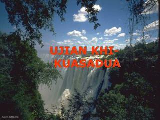UJIAN KHI-KUASADUA