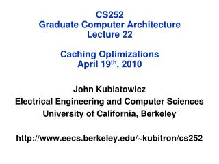CS252 Graduate Computer Architecture Lecture 22 Caching Optimizations April 19 th , 2010