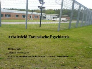Arbeitsfeld Forensische Psychiatrie J.P. Nieswandt  Leitender Psychologe im