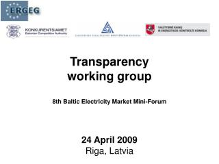 Transparency working group 8th Baltic Electricity Market Mini-Forum 24 April 2009  Riga, Latvia