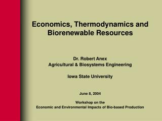 Economics, Thermodynamics and Biorenewable Resources