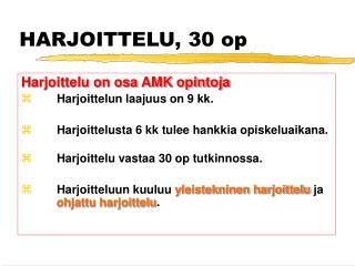 HARJOITTELU, 30 op