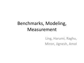Benchmarks, Modeling, Measurement
