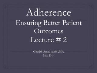 Adherence Ensuring Better Patient  Outcomes Lecture # 2