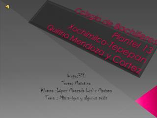Colegio de Bachilleres Plantel 13 Xochimilco-Tepepan Quirino Mendoza y Cortez