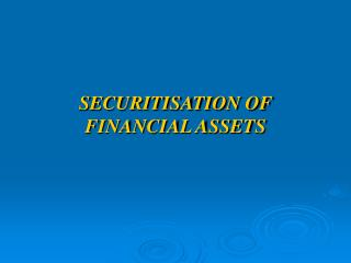 SECURITISATION OF  FINANCIAL ASSETS