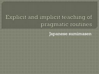 Explicit and implicit teaching of pragmatic routines