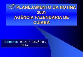 PLANEJAMENTO DA ROTINA 2001 AGÊNCIA FAZENDÁRIA DE CUIABÁ