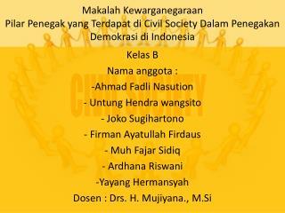 Kelas B Nama anggota : Ahmad Fadli Nasution  Untung Hendra wangsito  Joko Sugihartono
