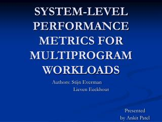 SYSTEM-LEVEL PERFORMANCE METRICS FOR MULTIPROGRAM WORKLOADS