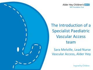 The Introduction of a Specialist Paediatric Vascular Access team