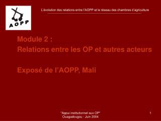Module 2 : Relations entre les OP et autres acteurs Exposé de l'AOPP, Mali