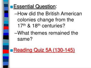 Essential Question:  How did the British American colonies change from the      17th  18th centuries What themes remaine