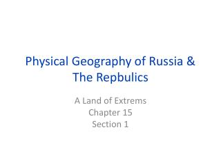 Physical Geography of Russia & The  Repbulics