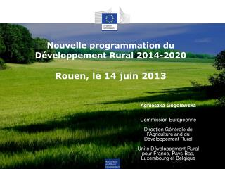 Nouvelle programmation du Développement Rural 2014-2020 Rouen, le 14 juin 2013