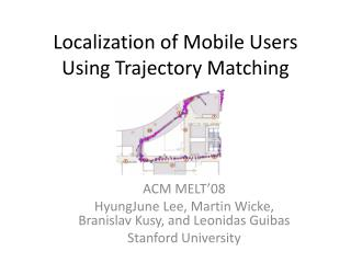 Localization of Mobile Users Using Trajectory Matching