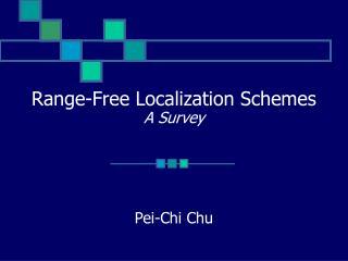 Range-Free Localization Schemes A Survey Pei-Chi Chu