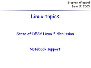 Linux topics State of DESY Linux 5 discussion Notebook support