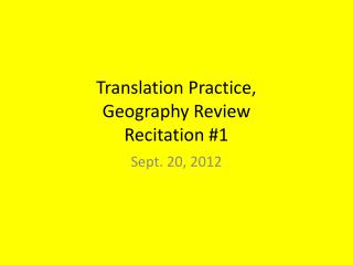 Translation Practice, Geography Review Recitation #1