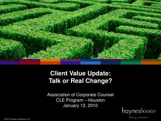 Client Value Update: Talk or Real Change? Association of Corporate Counsel
