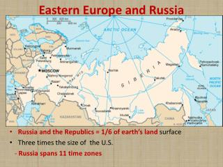 Russia  and the  Republics = 1/6  of earth�s land  surface Three  times the  size of  the U.S .