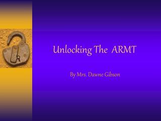 Unlocking The  ARMT