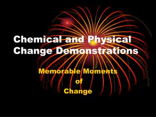 Chemical and Physical Change Demonstrations