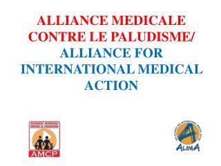 ALLIANCE MEDICALE CONTRE LE PALUDISME/  ALLIANCE FOR INTERNATIONAL MEDICAL ACTION