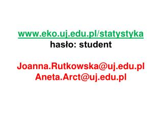 eko.uj.pl/statystyka hasło: student Joanna.Rutkowska@uj.pl Aneta.Arct@uj.pl