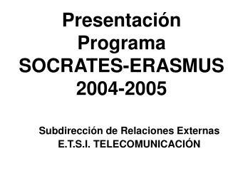 Presentación Programa SOCRATES-ERASMUS 2004-2005
