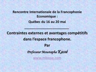 Rencontre Internationale de la Francophonie Economique:   Québec du 16 au 20 mai