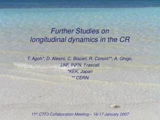 Further Studies on  longitudinal dynamics in the CR