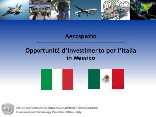 Aerospazio Opportunità d'investimento per l'Italia in Messico