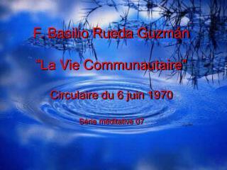 "F. Basilio Rueda Guzmán ""La  Vie Communautaire ""  Circulaire  du 6  juin  1970"