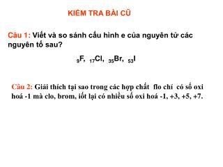Câu 1:  Viết và so sánh cấu hình e của nguyên tử các nguyên tố sau? 9 F,   17 Cl,   35 Br,   53 I