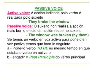 PASSIVE VOICE Active voice:  A acción indicada polo verbo é realizada polo suxeito