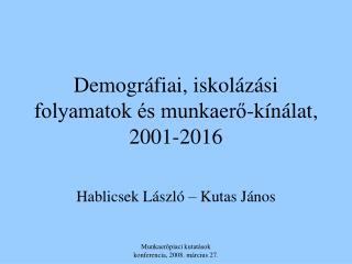Demográfiai, iskolázási folyamatok és munkaerő-kínálat, 2001-2016