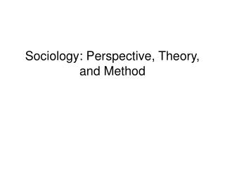 Sociology: Perspective, Theory, and Method