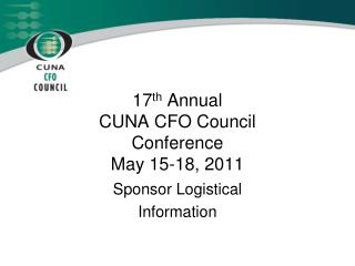 17 th  Annual  CUNA CFO Council   Conference May 15-18, 2011