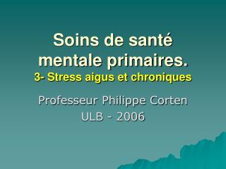 Soins de sant  mentale primaires. 3- Stress aigus et chroniques