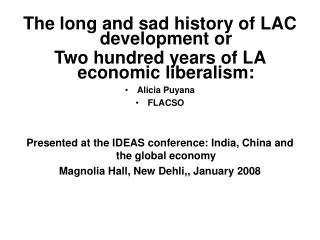 The long and sad history of LAC development or Two hundred years of LA economic liberalism:  Alicia Puyana FLACSO    Pre