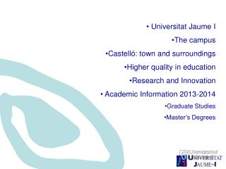 Universitat Jaume I The campus Castell�: town and surroundings  Higher quality in education