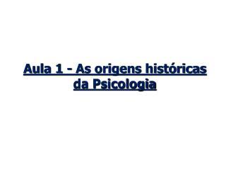 Aula 1 - As origens históricas da Psicologia