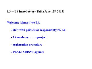 L3 →L4 Introductory Talk (June 13 th  2013) Welcome (almost!) to L4.