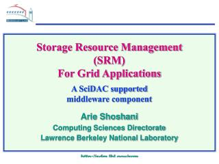 Storage Resource Management (SRM) For Grid Applications A SciDAC supported middleware component