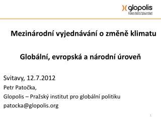 Mezinárodní vyjednávání o změně klimatu Globální, evropská a národní úroveň Svitavy, 12.7.2012