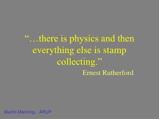 """…there is physics and then everything else is stamp collecting."""